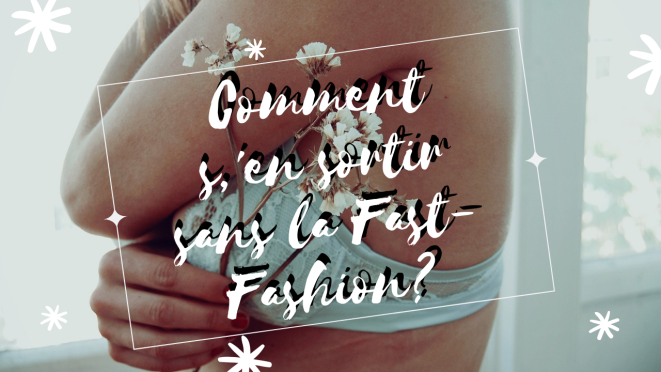 Comment s,'en sortir sans la Fast-Fashion_